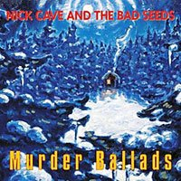 Nick Cave & The Bad Seeds – Murder Ballads
