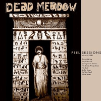 Dead Meadow – Peel Sessions