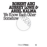 Robert Aiki, Ariel Kalma & Aubrey Lowe - FRKWYS Volume 12 /We Know Each Other Somehow (RVNG Intl.)