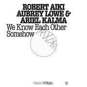 Robert Aiki, Ariel Kalma & Aubrey Lowe - FRKWYS Volume 12 /We Know Each Other Somehow (RVNG Intl.)