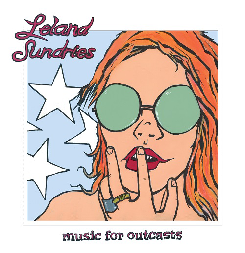 LELAND SUNDRIES - Debut Album – Music For Outcasts  Out February
