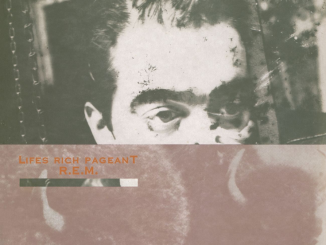 CLASSIC ALBUM REVISITED:  REM - LIFES RICH PAGEANT