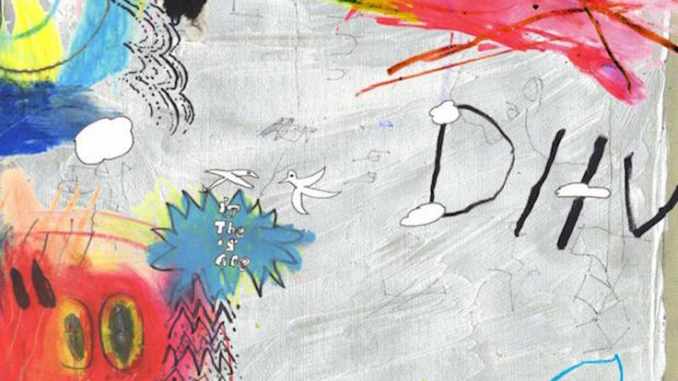 ALBUM REVIEW: DIIV - IS THE IS ARE