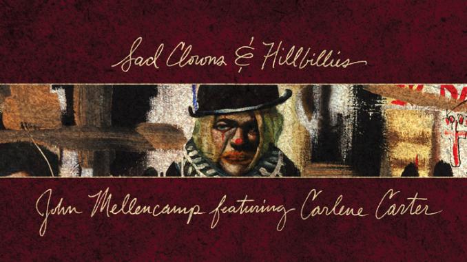 """John Mellencamp To Release """"Sad Clowns & Hillbillies"""" Featuring Carlene Carter"""