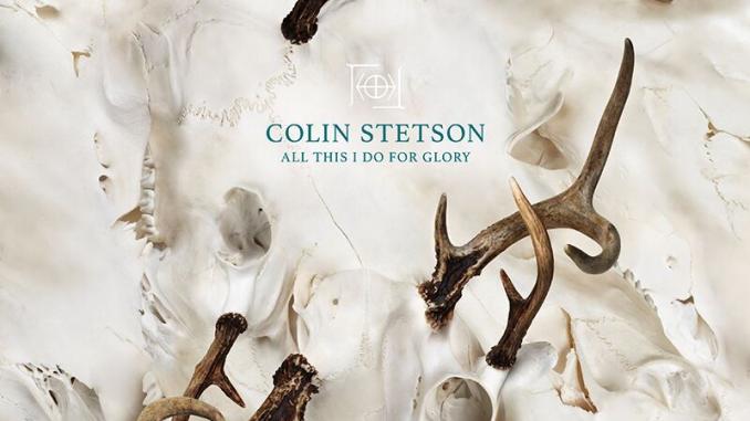 Album Review: COLIN STETSON – All This I Do For Glory