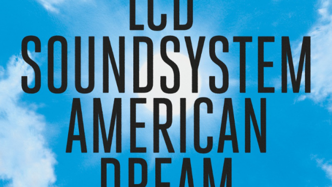 LCD SOUNDSYSTEM - Unveil third track from its eagerly anticipated fourth album AMERICAN DREAM