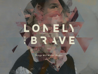 ALBUM REVIEW: Lonely the Brave - 'Things Will Matter' (Redux)