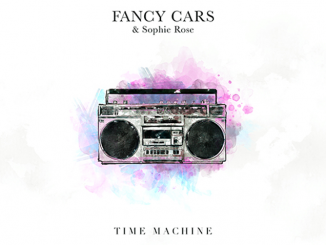 TRACK OF THE DAY: Fancy Cars & Sophie Rose - Time Machine