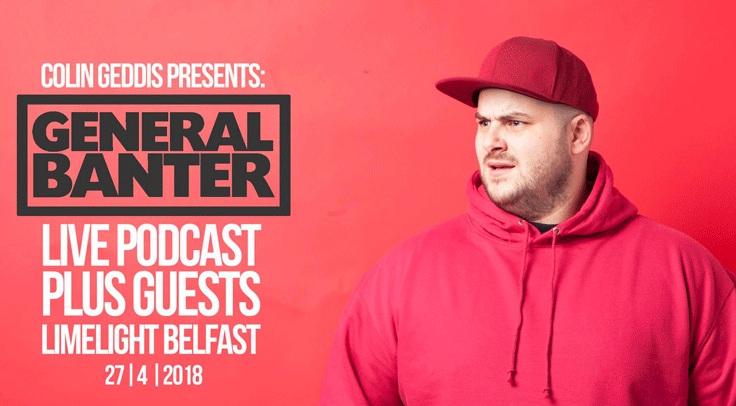 COLIN GEDDIS (General Banter) At The Limelight 1, Belfast On Friday 27th April 2018