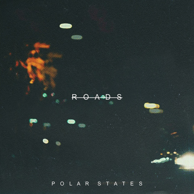 TRACK OF THE DAY: Polar States New Single - 'ROADS'