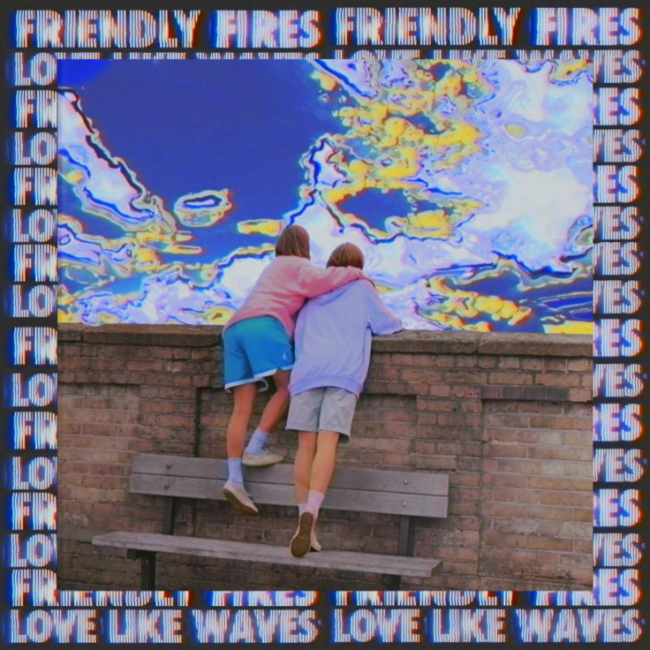 "FRIENDLY FIRES Unveil Video for new single ""Love Like Waves"" - Watch Now"