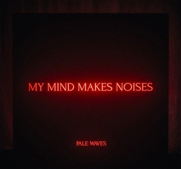 PALE WAVES announce debut album 'My Mind Makes Noises' PALE WAVES