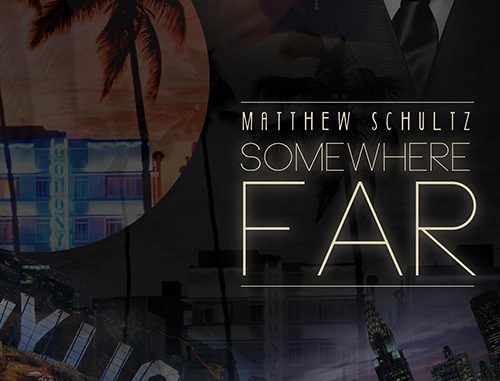 "TRACK OF THE DAY: Matthew Schultz Is Destined To Go - ""Somewhere FAR"""