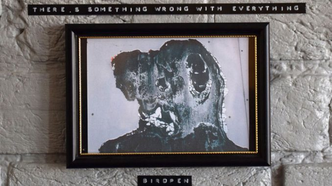 ALBUM REVIEW: Birdpen -There's Something Wrong With Everything