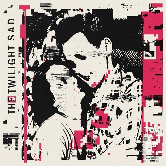 THE TWILIGHT SAD announce new album, IT WON/T BE LIKE THIS ALL THE TIME + share new single 'VIDEOGRAMS' The Twilight Sad