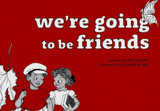 BOOK REVIEW: We're Going to Be Friends by Jack White