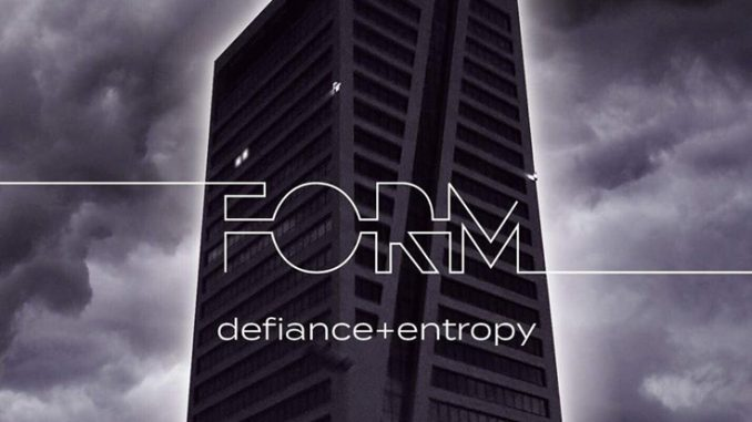ALBUM REVIEW: Form - Defiance + Entropy