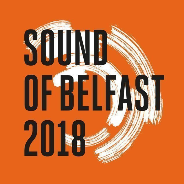 SOUND OF BELFAST 2018 Programme Announced - Belfast's festival dedicated to local music, November 8-15 3