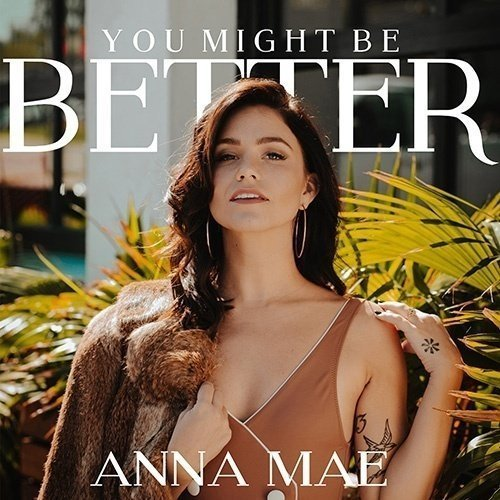 TRACK OF THE DAY: Anna Mae - 'You Might Be Better' - Listen Now