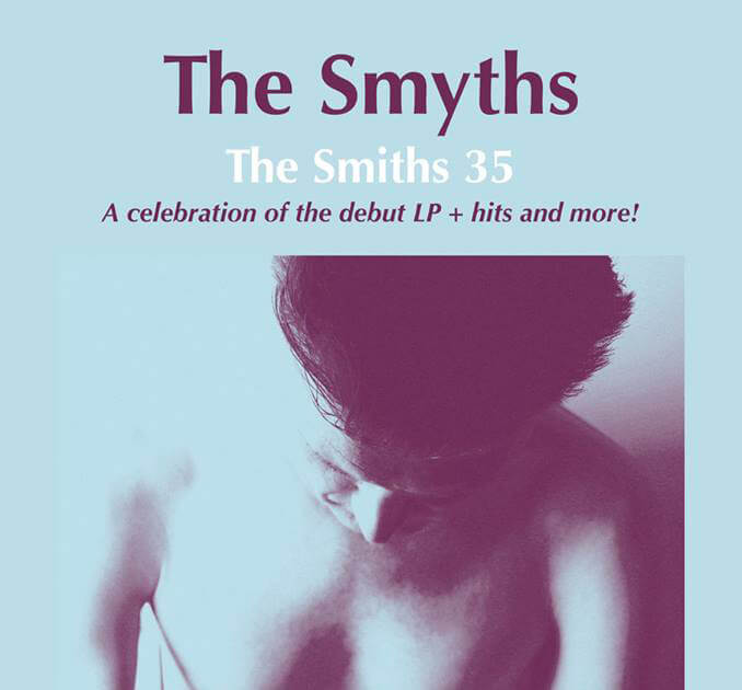 THE SMYTHS Announce 'THE SMITHS 35' ANNIVERSARY SHOW at THE LIMELIGHT 2 Belfast, Friday May 3rd 2019
