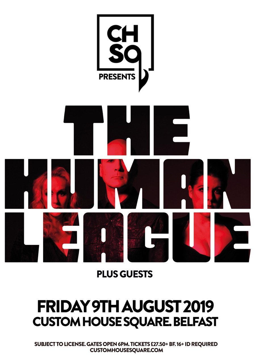 THE HUMAN LEAGUE Announce CUSTOM HOUSE SQUARE Show, Friday 9th August 2019 Belfast's CHSq