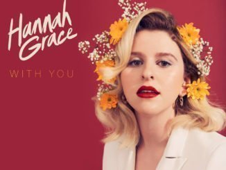 Track of the Day – Hannah Grace – 'With You' - Listen Now