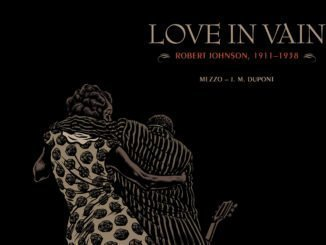 BOOK REVIEW: Love in Vain: Robert Johnson, 1911 – 1938  By Mezzo and J.M. Dupont 2