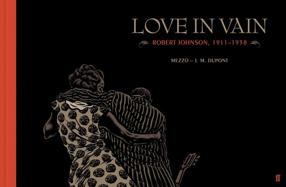 BOOK REVIEW: Love in Vain: Robert Johnson, 1911 – 1938  By Mezzo and J.M. Dupont 1