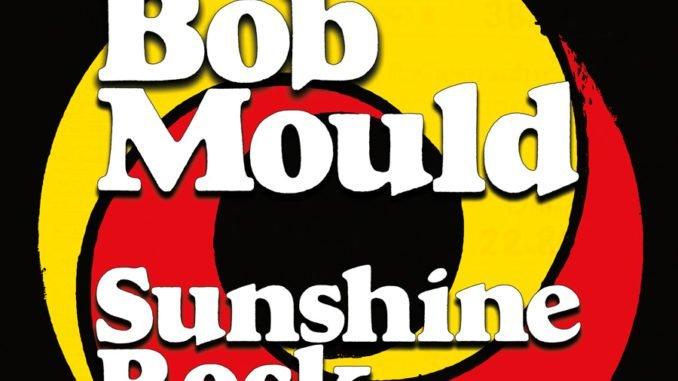 ALBUM REVIEW: Bob Mould - Sunshine Rock