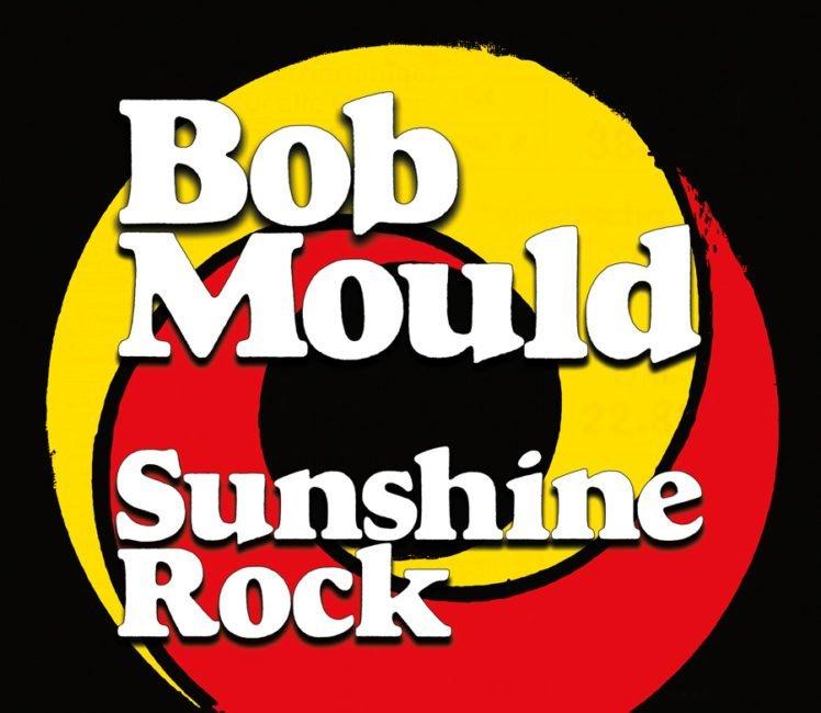 ALBUM REVIEW: Bob Mould - Sunshine Rock