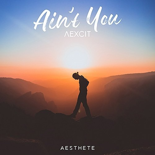 TRACK OF THE DAY: AEXCIT - 'Ain't You' - Listen Now