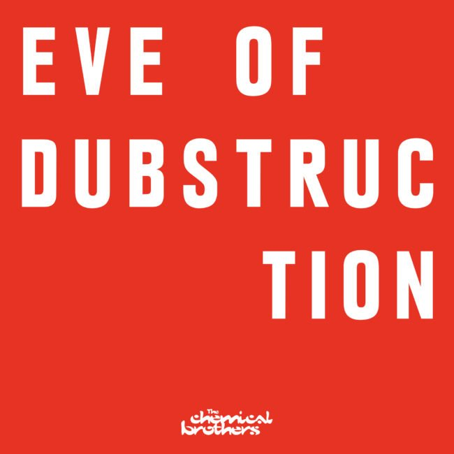 THE CHEMICAL BROTHERS Release brand new track, 'Eve Of Dubstruction' - Listen Now