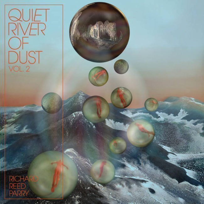 ALBUM REVIEW: Richard Reed Parry - Quiet River Of Dust Vol.2: That Side of the River