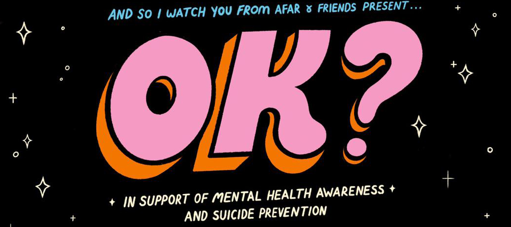 AND SO I WATCH YOU FROM AFAR announce OK? A music and arts festival in support of mental health awareness & suicide prevention 2