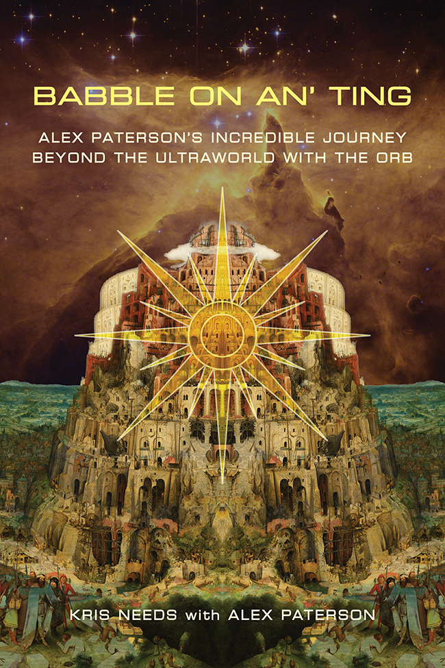 Babble on an' Ting: Alex Paterson's Incredible Journey Beyond the Ultraworld with The Orb